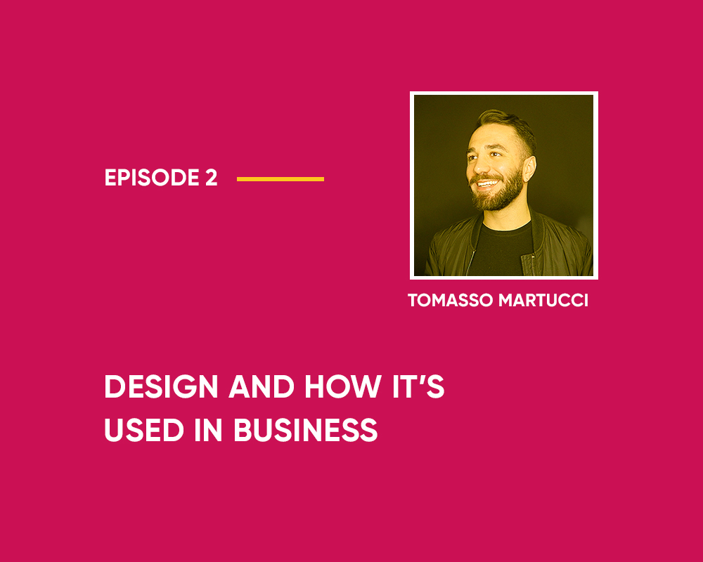 Season 1 | Episode 2 – An Overview: Design and How It's Used in Business (with Tommaso Martucci)