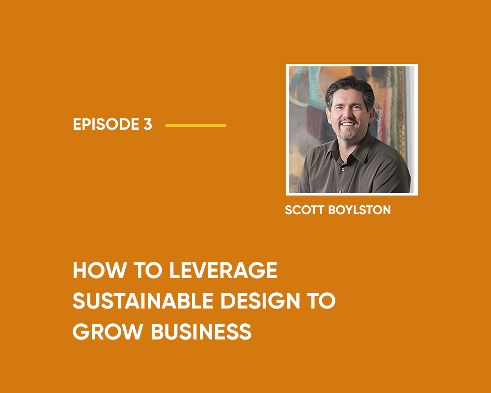 Season 1 | Episode 3: How To Leverage Sustainable Design To Grow Business (with Scott Boylston)