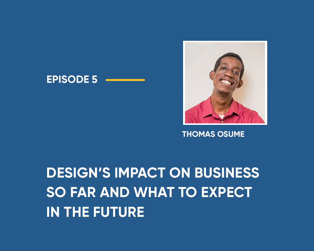 Season 1 | Episode 5: Design's Impact on Business so Far and What to Expect in the Future (with Susan Onigbinde and Thomas Osume)