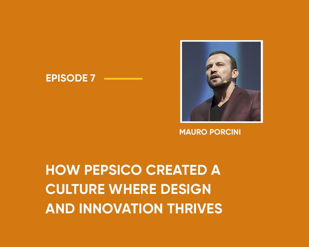 Season 1 | Episode 7: How PepsiCo Created A Culture Where Design And Innovation Thrives (With Mauro Porcini)